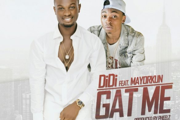 DIDI FEAT. MAYORKUN - GAT ME (PRODUCED BY PHEELZ)​