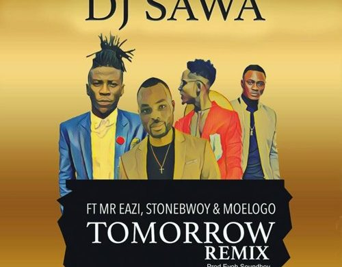 dj-sawa-tomorrow-remix-feat-mr-eazistonebwoy-moelogo-prod-by-eyoh-soundboy