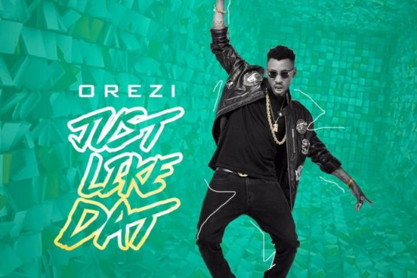 Orezi – Just Like Dat