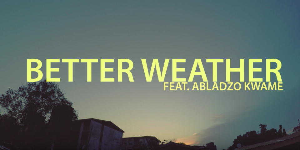 Klu – Better Weather Ft. Abladzo Kwame