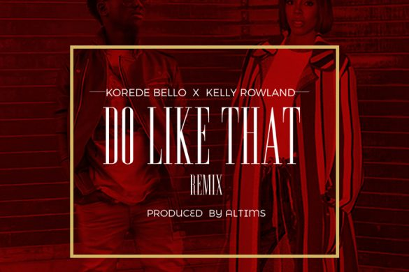 Korede Bello ft. Kelly Rowland – Do Like That (Remix)