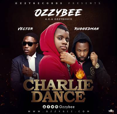 Ozzybee (OzzyBosco) - Charlie Dance Ft. Vector & Ruggedman