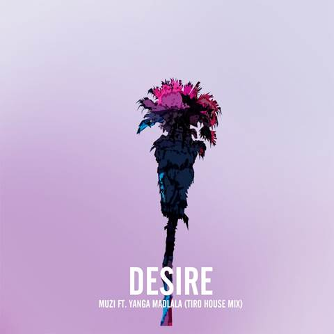 MUZI GETS AFRO-HOUSE REMIX FOR DESIRE