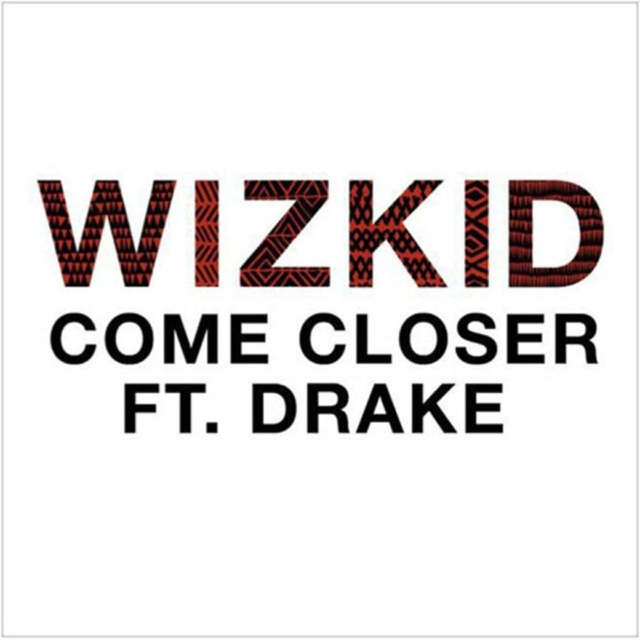 Wizkid ft. Drake – Come Closer (Prod. Sarz)