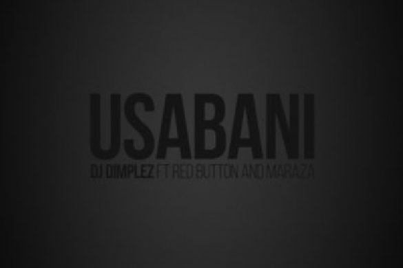 DJ Dimplez ft. Maraza & Red Button – Usabani
