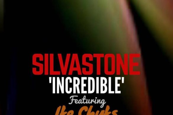 Silvastone – Incredible ft. Ike Chuks