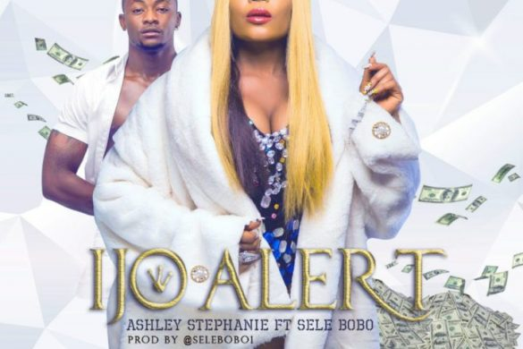 Ashley Stephanie Ft. Selebobo – Ijo Alert