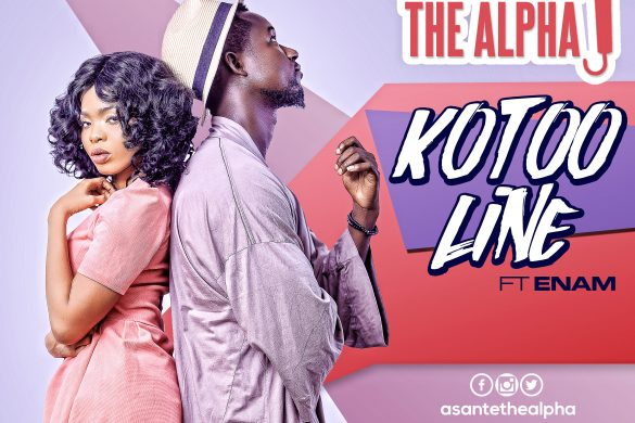 Asante the Alpha - Kotoo Line ft Enam