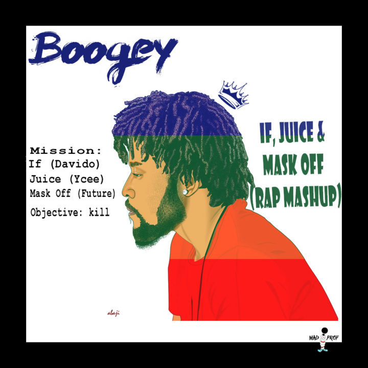 Boogey – If, Juice & Mask Off (Rap Mash-Up)