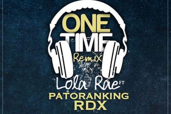 Lola Rae ft. Patoranking & RDX – One Time (Remix)