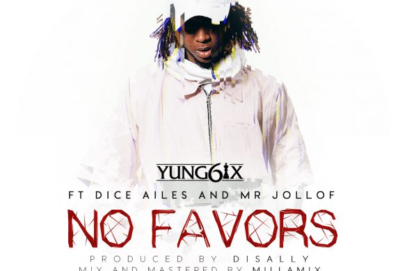 YUNG6IX - NO FAVORS FEATURING DICE AILES & MR. JOLLOF