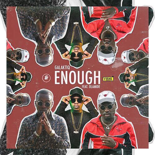 GALAKTIQ FEAT. OLAMIDE - ENOUGH