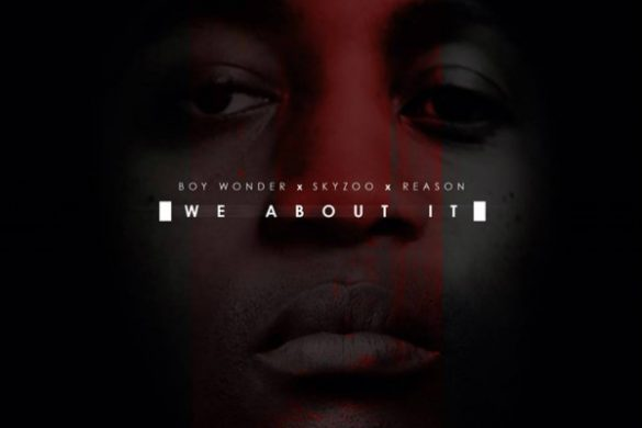 "Boy Wonder ft. Sky Zoo & Reason - ""We About It"""