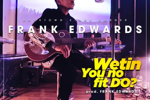 Frank Edwards – Wetin You No Fit Do?