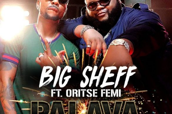 Big Sheff Ft. Oritse Femi – Palava