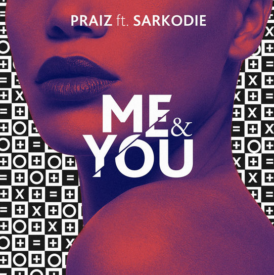 Praiz – Me & You Ft. Sarkodie