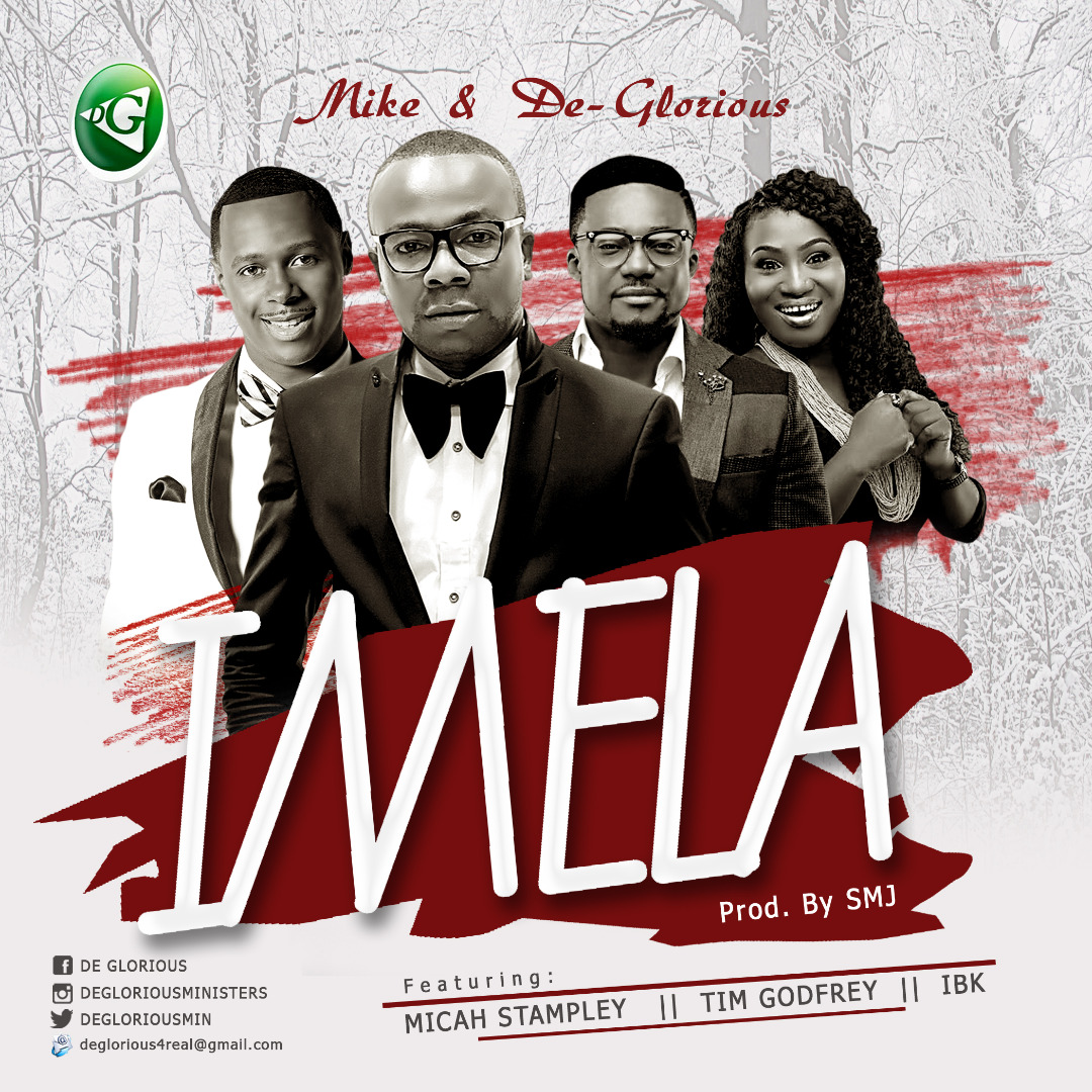 Mike & DeGlorioous - Imela Ft. Mica Stampley, Tim Godfrey & IBK