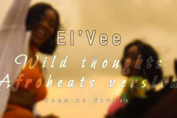 El'Vee – Wild Thoughts (Afrobeats Version)