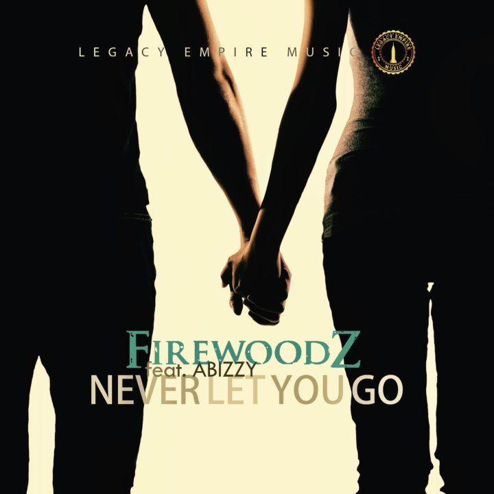 FirewoodZ Ft. Abizzy – Never Let You Go