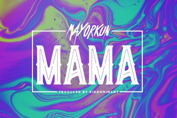 MAYORKUN - MAMA (PRODUCED BY KIDDOMINANT)