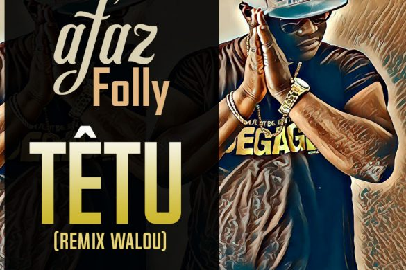 AFAZ FOLLY - TÊTU (remix Keblack walou)