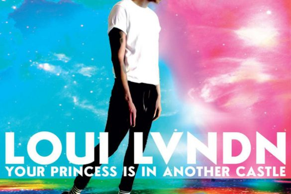"Loui Lvndn - ""Your Princess Is In Another Castle"""
