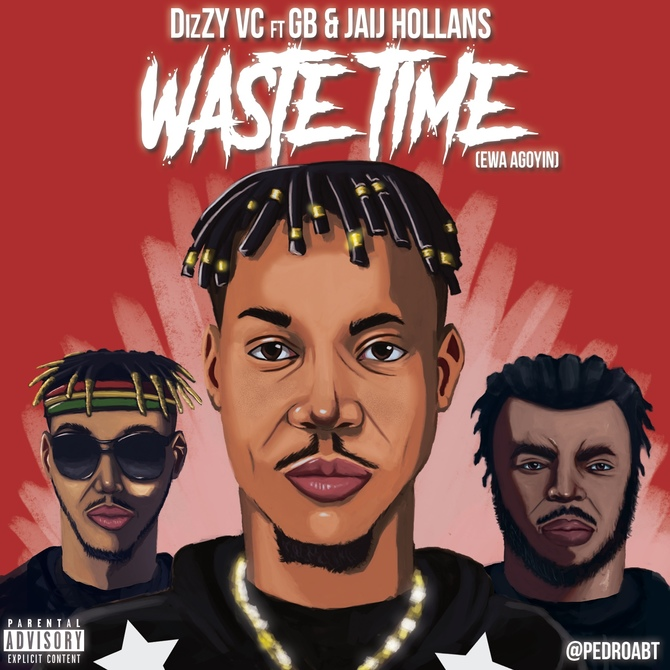 Video: DizZY VC Ft GB & Jaij Hollands - WASTE TIME (ewa agoyin)
