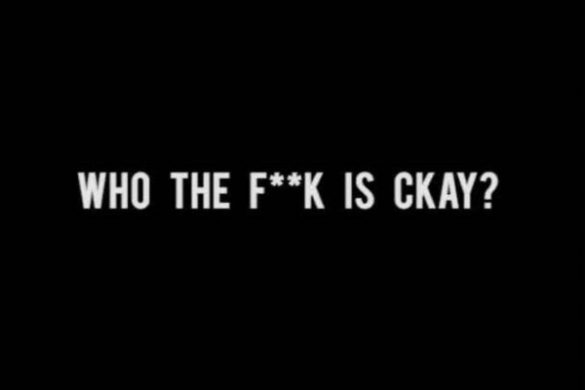 "CKay - ""Who The F**k Is Ckay"""
