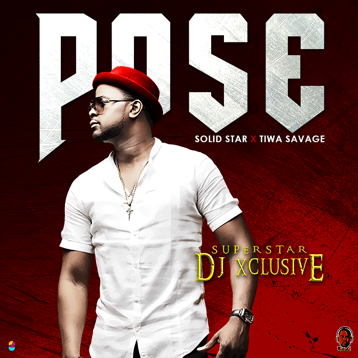 DJ Xclusive ft. Tiwa Savage & Solidstar – Pose