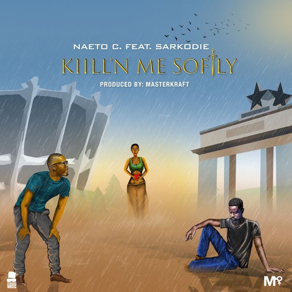 Naeto C – Kill'N Me Softly Ft. Sarkodie