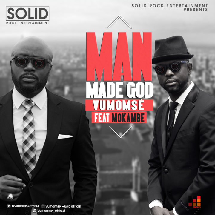 Vumomsé Ft. Mokambe – Man Made God