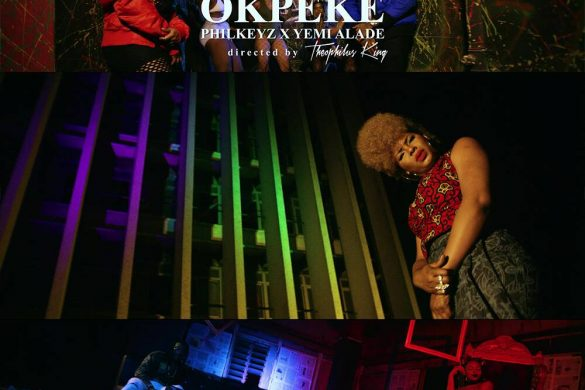 VIDEO PREMIERE: PHILKEYZ - OKPEKE FEATURING YEMI ALADE