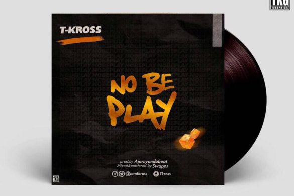 T-Kross - No Be Play (Prod. by Ajarny)