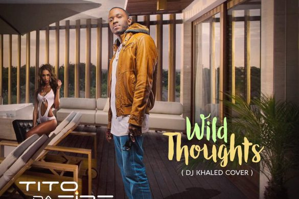 Tito Da.Fire – Wild Thoughts (DJ Khaled Cover)
