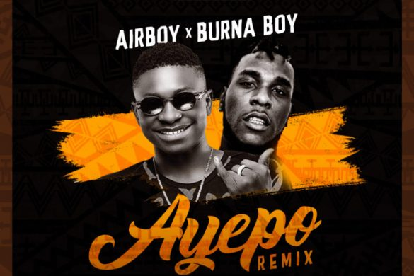 Airboy ft. Burna Boy – Ayepo (Remix)
