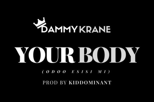Dammy Krane – Your Body (Odoo Esisi Mi) (Prod. Kiddominant)