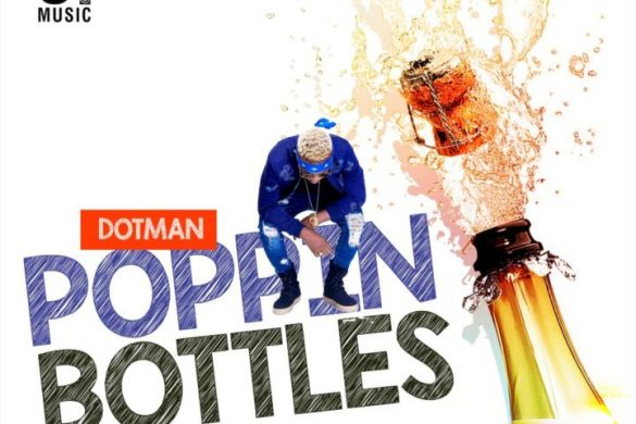 Dotman – Poppin' Bottles
