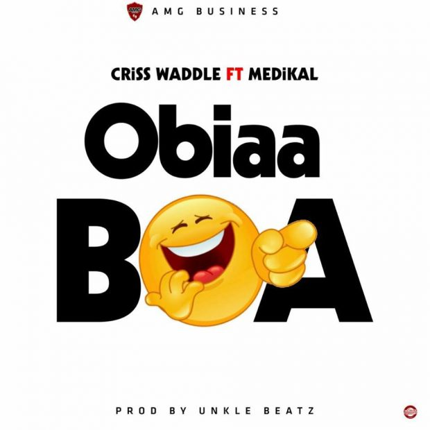 Criss Waddle – Obiaa Boa ft Medikal (Prod. Unkle Beatz)