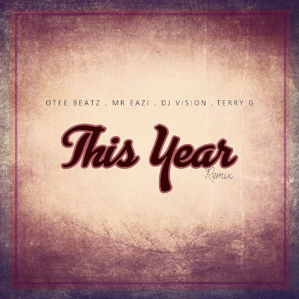"Otee Beatz - ""This Year (Remix)"" Ft. Mr Eazi, Terry G & Dj Vision"
