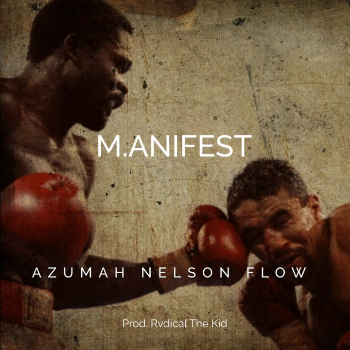 M.anifest – Azumah Nelson Flow (Prod. Rvdical The Kid)