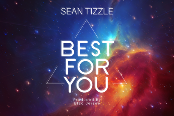 "Sean Tizzle - ""Best For You"""