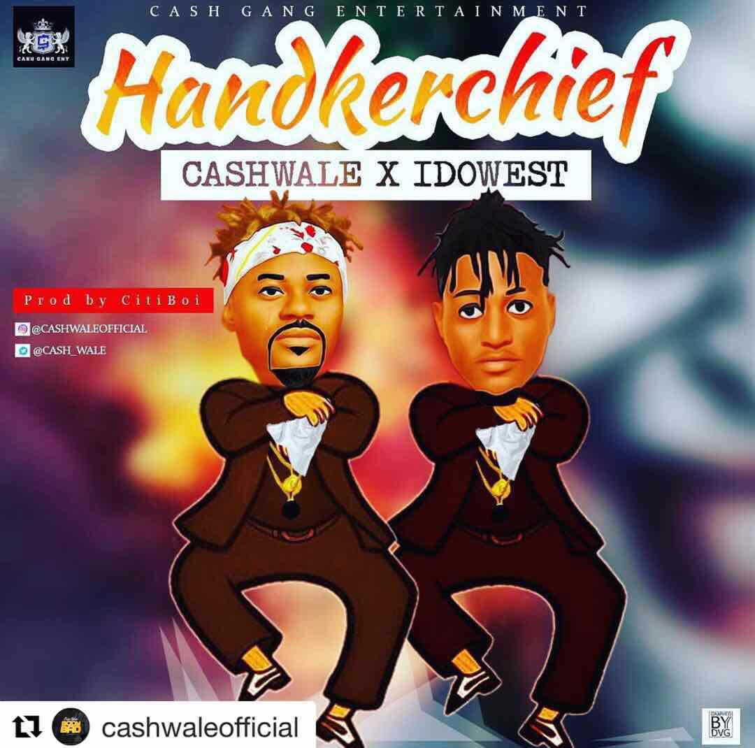 Cashwale ft Idowest – Handkerchief