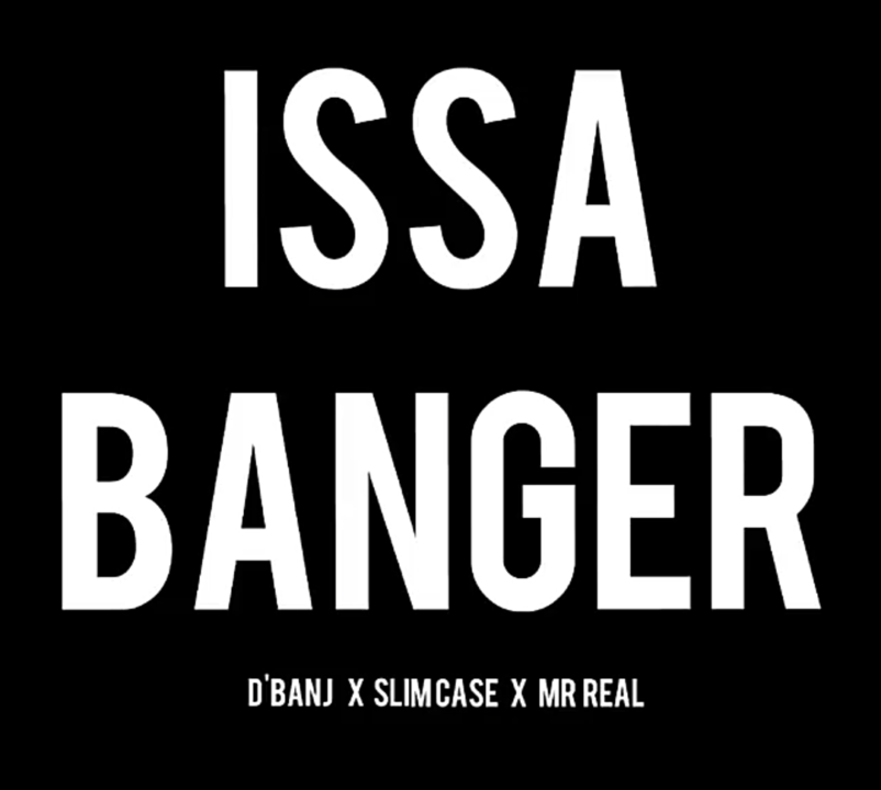 D'banj ft. Slimcase & Mr Real – Issa Banger