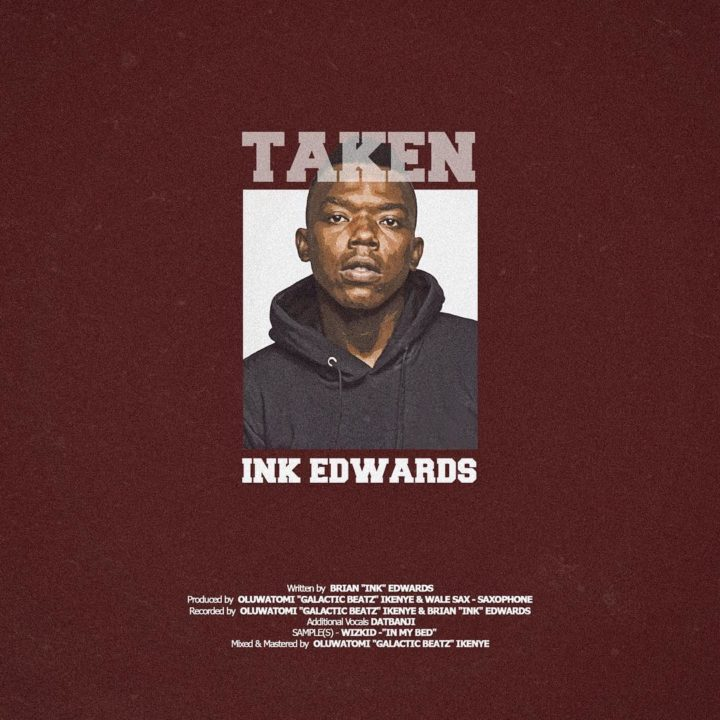 INK Edwards – Taken (Prod. By Galactic Beatz & Wale Sax)