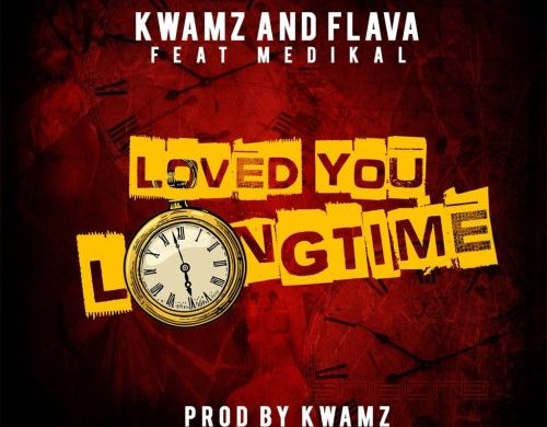 Kwamz & Flava – Love You Long Time ft Medikal