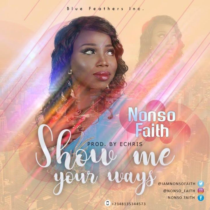 Nonso Faith – Show Me Your Ways