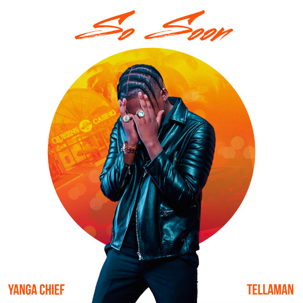 "Yanga Chief - ""So Soon"" Ft. Tellaman"