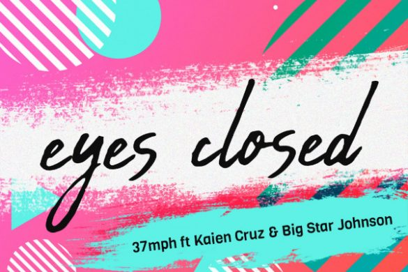 "37MPH ft. Kaien Cruz and Big Star Johnson - ""Eyes Closed"""