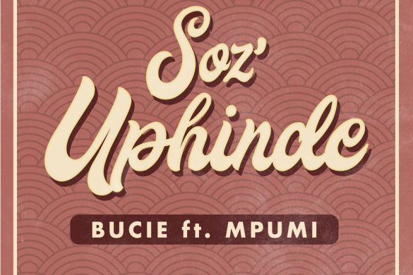 Bucie Is Back with A brand New Single #SozUphinde feat Mpumi