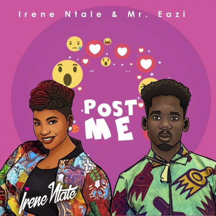 Irene Ntale ft. Mr Eazi – Post Me